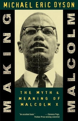 Making Malcolm: The Myth and Meaning of Malcolm X - Dyson, Michael Eric
