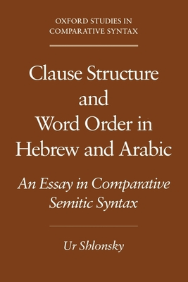 Clause Structure and Word Order in Hebrew and Arabic: An Essay in Comparative Semitic Syntax - Shlonsky, Ur, Dr.