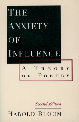 The Anxiety of Influence: A Theory of Poetry - Bloom, Harold, Professor