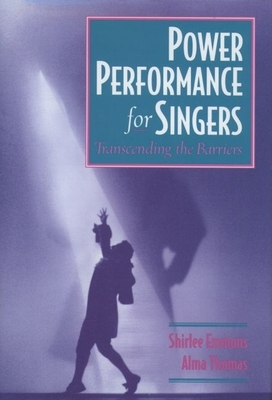 Power Performance for Singers: Transcending the Barriers - Emmons, Shirlee, and Thomas, Alma