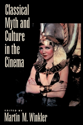 Classical Myth & Culture in the Cinema - Winkler, Martin M (Editor)