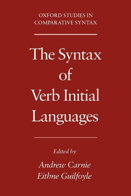 The Syntax of Verb Initial Languages - Carnie, Andrew (Editor), and Guilfoyle, Eithne (Editor)