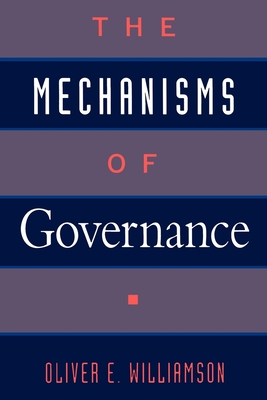 The Mechanisms of Governance - Williamson, Oliver E (Preface by)