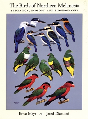 The Birds of Northern Melanesia: Speciation, Ecology, and Biogeography - Mayr, Ernst, and Diamond, Jared