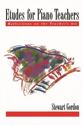 Etudes for Piano Teachers: Reflections on the Teacher's Art - Gordon, Stewart