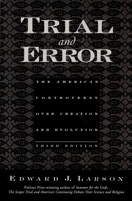 Trial and Error: The American Controversy Over Creation and Evolution - Larson, Edward J, J.D., PH.D.