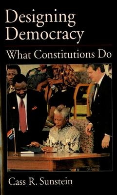 Designing Democracy: What Constitutions Do - Sunstein, Cass R