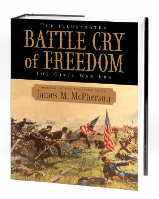 The Illustrated Battle Cry of Freedom: The Civil War Era - McPherson, James M