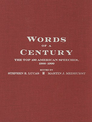 Words of a Century: The Top 100 American Speeches, 1900-1999 - Lucas, Stephen E (Compiled by), and Medhurst, Martin J (Compiled by)