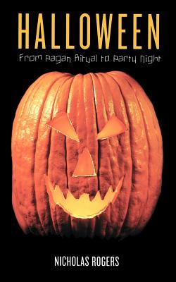 Halloween: From Pagan Ritual to Party Night - Rogers, Nicholas