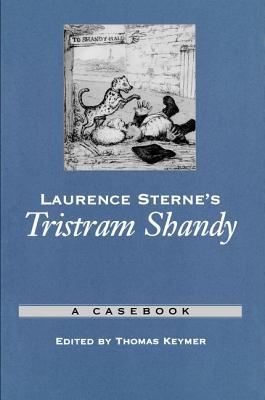 Laurence Sterne's Tristram Shandy: A Casebook - Keymer, Thomas (Editor)