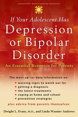 If Your Adolescent Has Depression or Bipolar Disorder: An Essential Resource for Parents - Evans, Dwight L