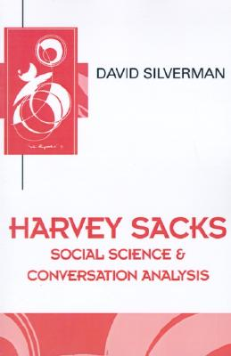 Harvey Sacks: Social Science and Conversation Analysis - Silverman, David J