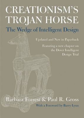 Creationism's Trojan Horse: The Wedge of Intelligent Design - Forrest, Barbara, and Gross, Paul R, Professor