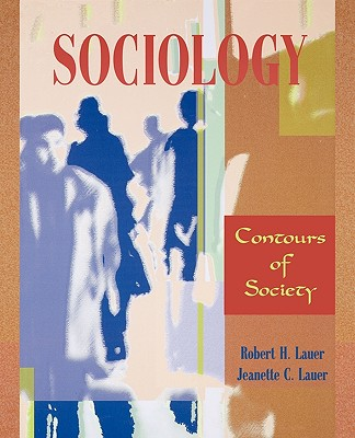 Sociology: Contours of Society - Lauer, Robert H, PH.D., and Lauer, Jeanette C, PH.D.