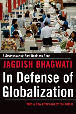 In Defense of Globalization - Bhagwati, Jagdish N