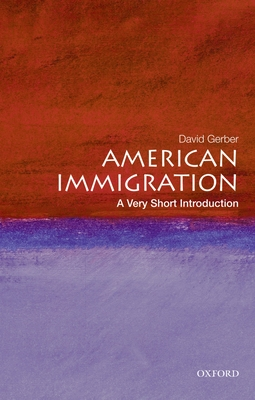 American Immigration: A Very Short Introduction - Gerber, David A