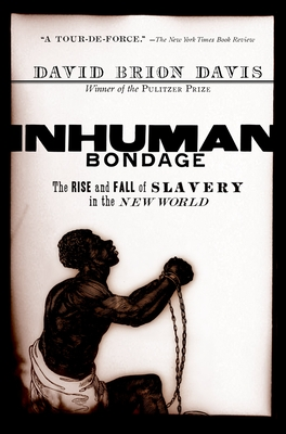 Inhuman Bondage: The Rise and Fall of Slavery in the New World - Davis, David Brion
