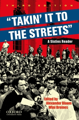 Takin' It to the Streets: A Sixties Reader - Bloom, Alexander (Editor), and Breines, Wini (Editor)
