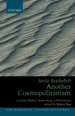 Another Cosmopolitanism - Benhabib, Seyla, and Post, Robert (Editor), and Waldron, Jeremy (Commentaries by)