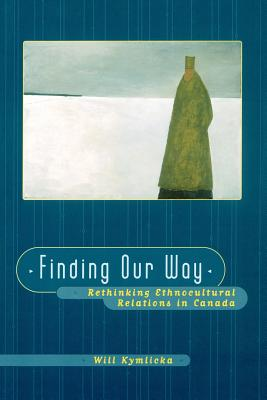 Finding Our Way (Rethinking Ethnocultural Relations in Canada) - Kymlicka, Will