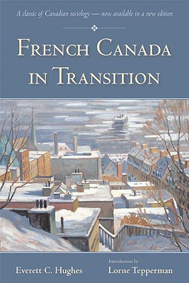 French Canada in Transition - Hughes, Everett C, and Tepperman, Lorne (Introduction by)