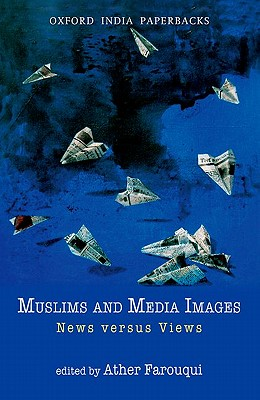 Muslims and Media Images: News Versus Views - Farouqui, Ather