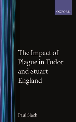 The Impact of Plague in Tudor and Stuart England - Slack, Paul
