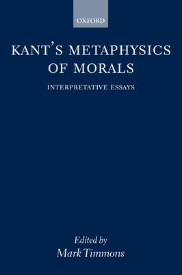 Kant's Metaphysics of Morals ' Interpretative Essays ' - Timmons, Mark (Editor)