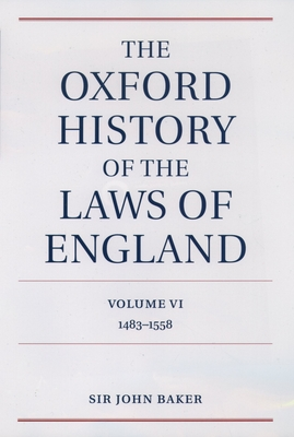 The Oxford History of the Laws of England: Volume VI: 1483-1558 - Baker, John Hamilton