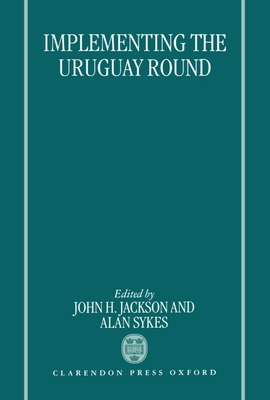 Implementing the Uruguay Round - Jackson, John H, and Sykes, A O, and Sykes, Alan