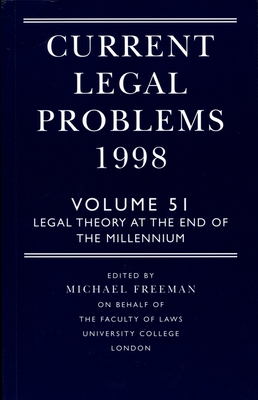 Current Legal Problems 1998: Volume 51: Legal Theory at the End of the Millennium - Freeman, Michael (Editor)