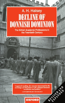 Decline of Donnish Dominion: The British Academic Professions in the Twentieth Century - Halsey, Albert H