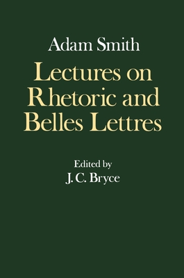 Lectures on Rhetoric and Belles Lettres - Smith, Ali, and Smith, Adam, and Campbell, R H