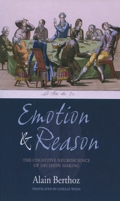 Emotion and Reason: The Cognitive Neuroscience of Decision Making - Berthoz, Alain, and Weiss, Giselle (Translated by)