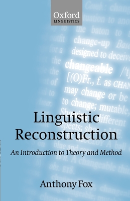 Linguistic Reconstruction: An Introduction to Theory and Method - Fox, Anthony