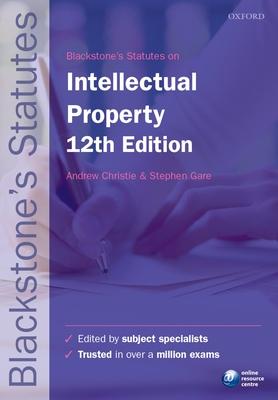 Blackstone's Statutes on Intellectual Property - Christie, Andrew (Editor), and Gare, Stephen (Editor)