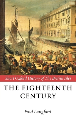 The Eighteenth Century: 1688-1815 - Langford, Paul (Editor)