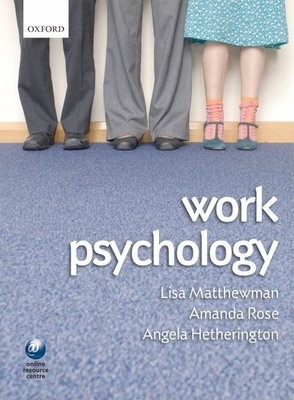 Work Psychology: An Introduction to Human Behaviour in the Workplace - Matthewman, Lisa (Editor), and Rose, Amanda (Editor), and Hetherington, Angela (Editor)