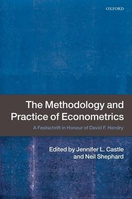 The Methodology and Practice of Econometrics: A Festschrift in Honour of David F. Hendry - Castle, Jennifer (Editor), and Shephard, Neil (Editor)