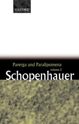 Parerga and Paralipomena: Short Philosophical Essays Volume Two - Schopenhauer, Arthur, and Payne, E F J (Editor)
