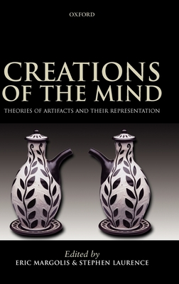 Creations of the Mind: Theories of Artifacts and Their Representation - Margolis, Eric (Editor), and Laurence, Stephen (Editor)