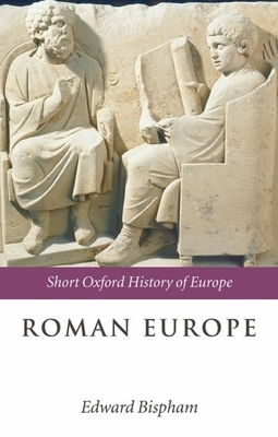Roman Europe - Bispham, Edward, Professor (Editor), and Bowden, William (Contributions by), and Bradley, Guy (Contributions by)