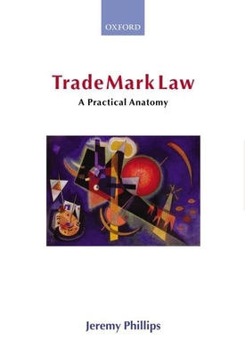 Trade Mark Law: A Practical Anatomy - Phillips, Jeremy