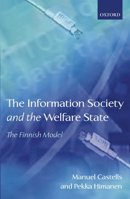 The Information Society and the Welfare State: The Finnish Model - Castells, Manuel, and Himanen, Pekka, Professor, and Castells, Manuel