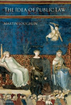 The Idea of Public Law - Loughlin, Martin