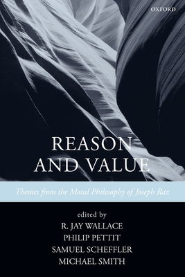 Reason and Value: Themes from the Moral Philosophy of Joseph Raz - Wallace, R Jay (Editor), and Pettit, Philip (Editor), and Scheffler, Samuel (Editor)