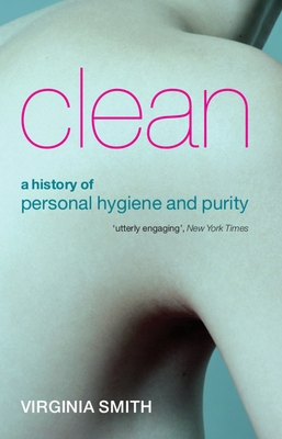 Clean: A History of Personal Hygiene and Purity - Smith, Virginia