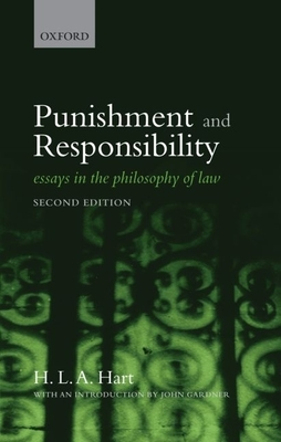 Punishment and Responsibility: Essays in the Philosophy of Law - Hart, H L A, and Gardner, John (Introduction by)