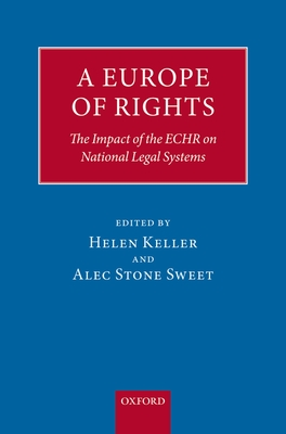 A Europe of Rights: The Impact of the ECHR on National Legal Systems - Keller, Helen (Editor), and Sweet, Alec Stone (Editor)